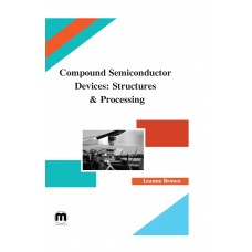 Compound Semiconductor Devices: Structures & Processing